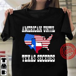 American Until Texas Secedes For Lone Star States Women T shirt