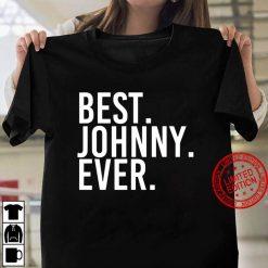 Best. Johnny. Ever. Shirt Funny Men Fathers Gift Idea Women T shirt