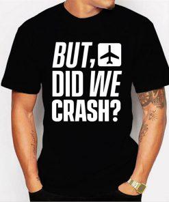But Did We Crash Airplane Plane Pilot Aviator Men T Shirt