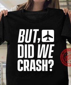 But Did We Crash Airplane Plane Pilot Aviator Women T shirt