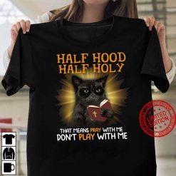 Cat Half hood half holy that means pray with me dont play with me Women T shirt