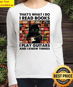 Cat Thats What I Do I Read Book I Play Guitars And I Know Things Women Long Sleeved T Shirt