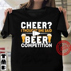 Cheer Dad Cheerleader I Thought She Said Beer Competition Women T shirt