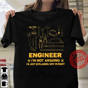 Engineer I m Not Arguing I m Just Explaining Why I m Right Women T shirt