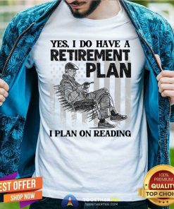 I Do Have A Retirement Plan I Plan On Reading Reader Grandpa Classic Men T Shirt