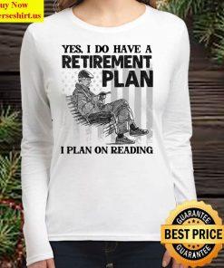 I Do Have A Retirement Plan I Plan On Reading Reader Grandpa Women Long Sleeved T Shirt