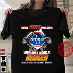 KR Not all heroes wear capes Kroger Some Just Work At Kroger Women T-shirt