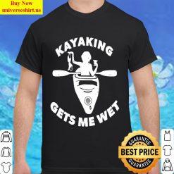 Kayaking Gets Me Wet T-Shirt-Funny Kayaking Makes Me Wet Classic Men T Shirt