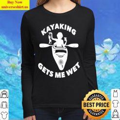 Kayaking Gets Me Wet T-Shirt-Funny Kayaking Makes Me Wet Women Long Sleeved T Shirt