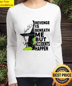 Revenge Is Beneath Me But Accidents Happen Women Long Sleeved T Shirt