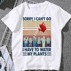 Sorry I Can't Go I Have To Water My Plants Classic Women T Shirt