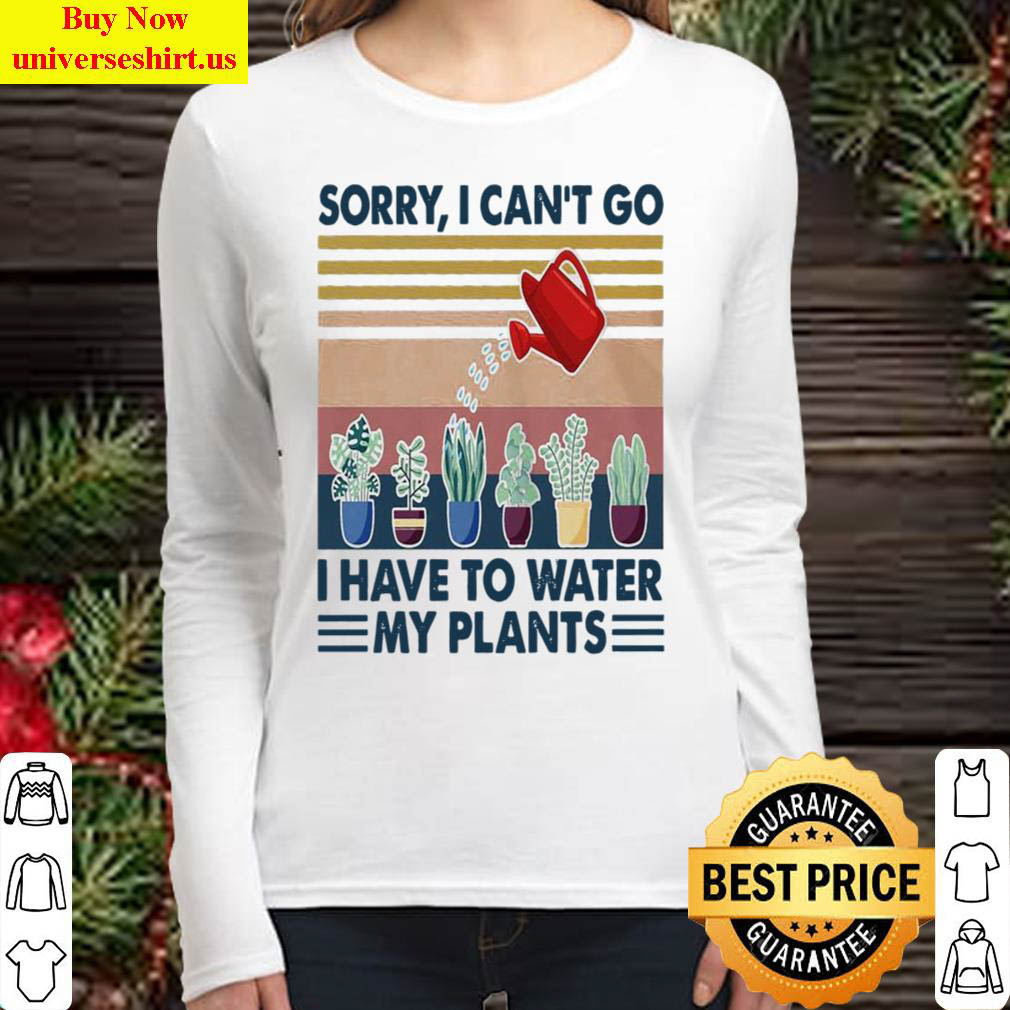Sorry I Can't Go I Have To Water My Plants Women Long Sleeved T Shirt