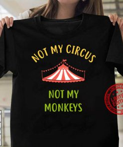 This Is Not My Circus These Are Not My Monkeys Women T shirt