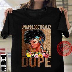 Unapologetically Dope Melanin Black History Women T shirt