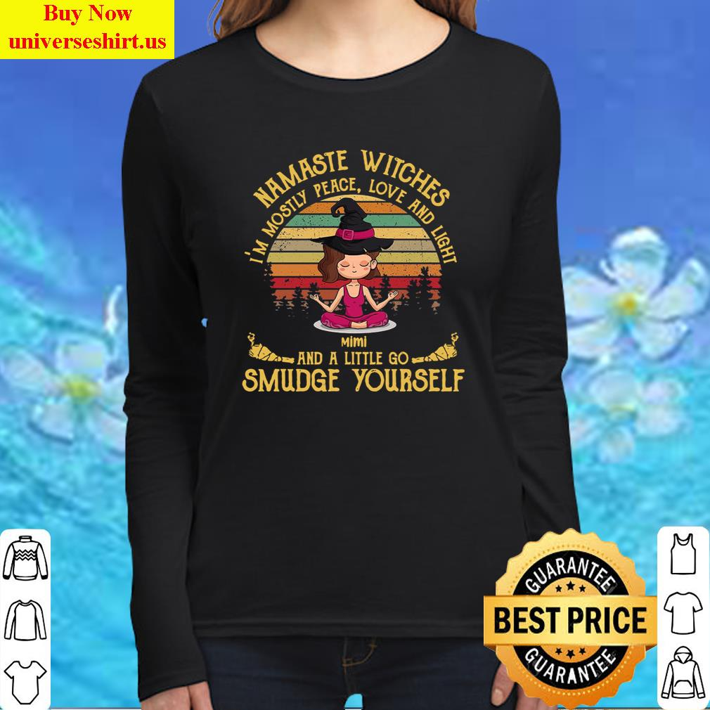 Namaste Witches I'm Mostly Peace Love And Light Mimi And A Little Go Smudge Yourself Tee T-Shirt Long Sleeved Shirt