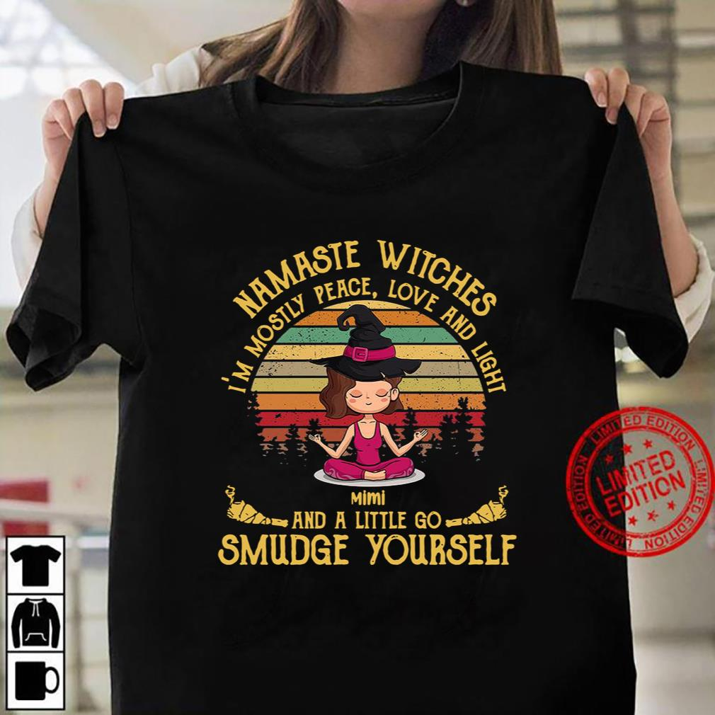 Namaste Witches I'm Mostly Peace Love And Light Mimi And A Little Go Smudge Yourself Tee T-Shirt Women T-shirt