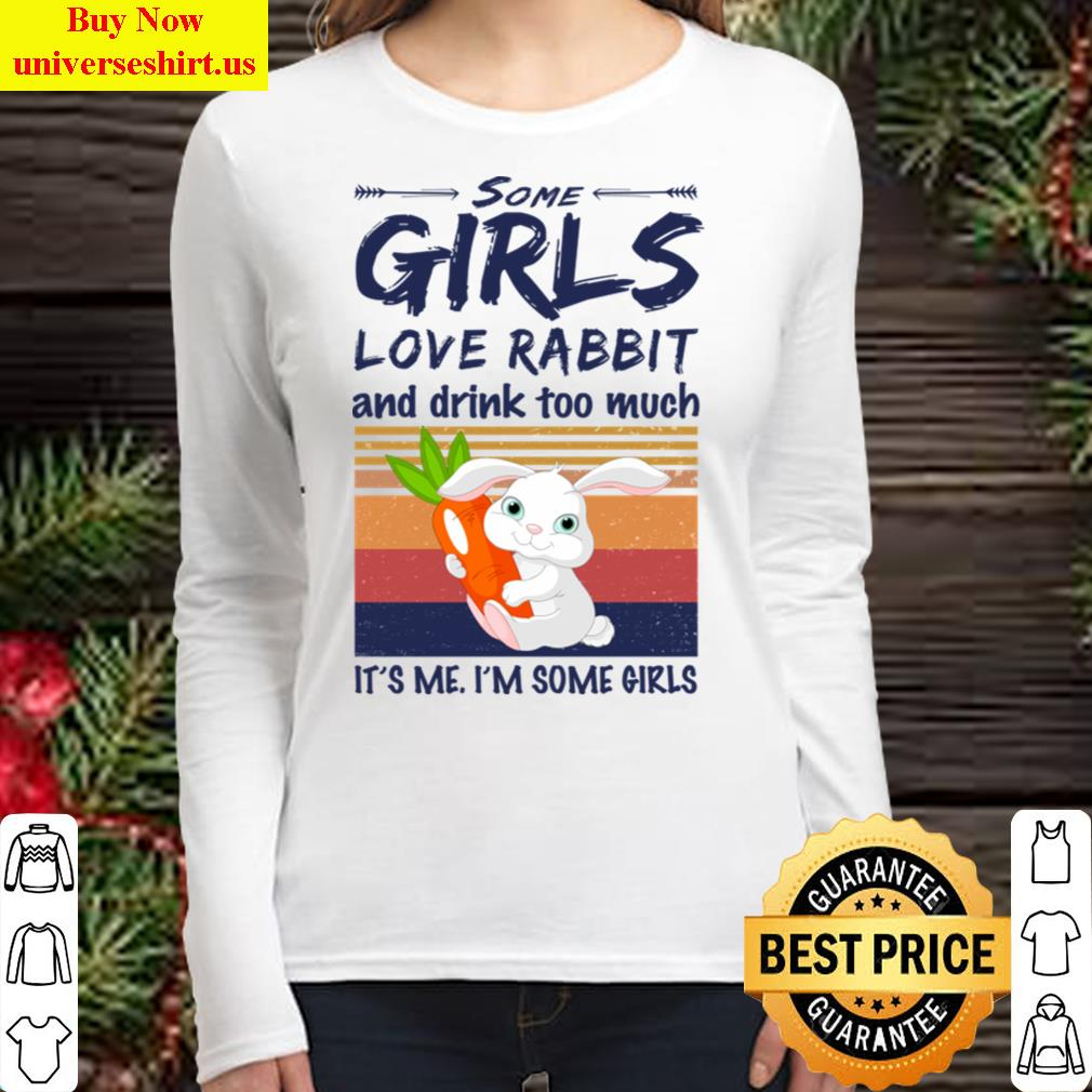 Some Girls Love Rabbit And Drink Too Much Vintage Tee T-Shirt Long Sleeved Shirt