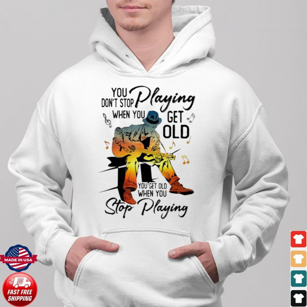 you dont stop playing when you get old you get old when you stop playing unisex hoodie